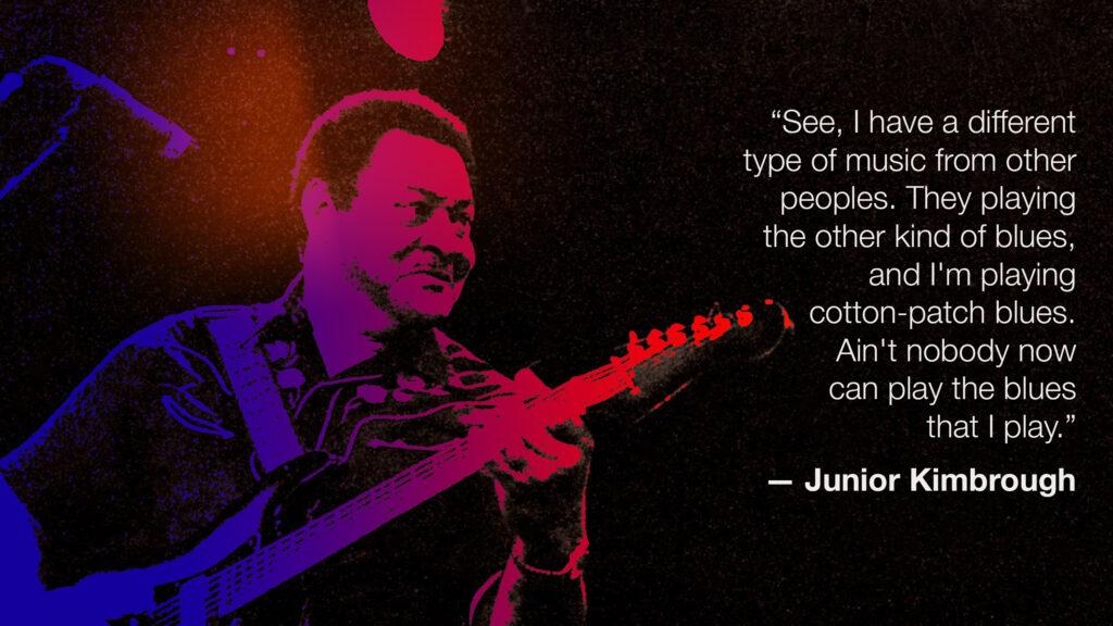 Junior Kimbrough Quote - Cotton Patch Blues